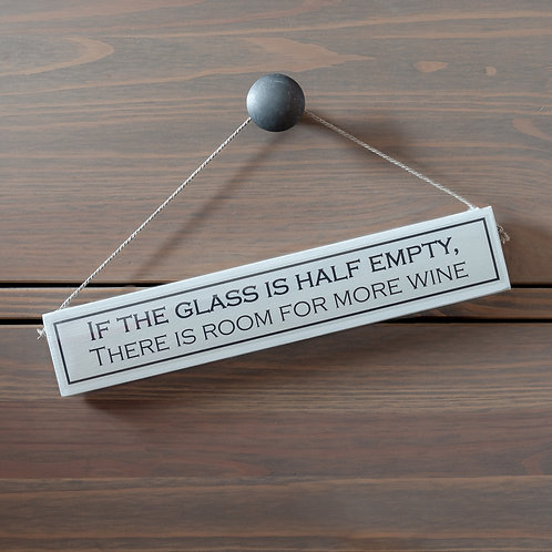 If The Glass Is Half Empty, There Is Room For More Wine Hanging Sign