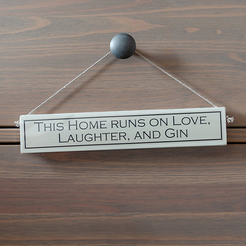 This Home Runs On Love, Laughter And Gin Hanging Sign