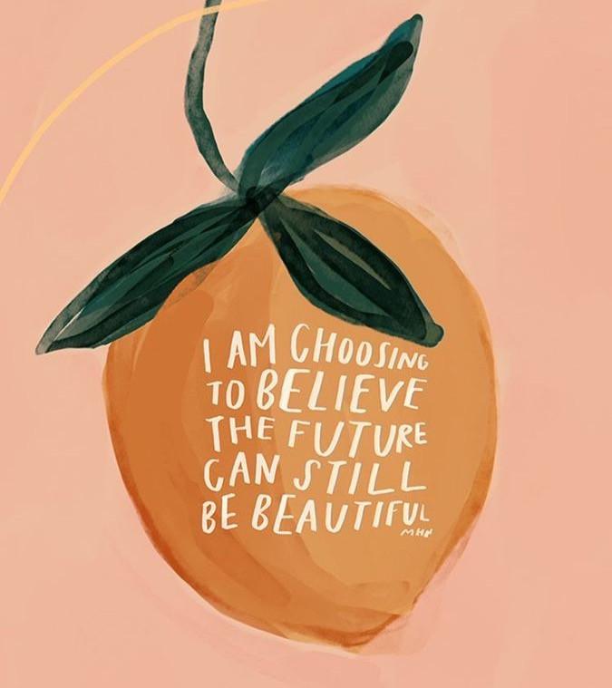 """Ilustração com a frase: i am choosing to Believe the future can still be beautiful"""". Fazendo referência a um texto sobre escolhas de vida."""