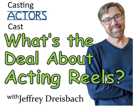 Jeff's Jots:  What's the deal about Acting Reels?
