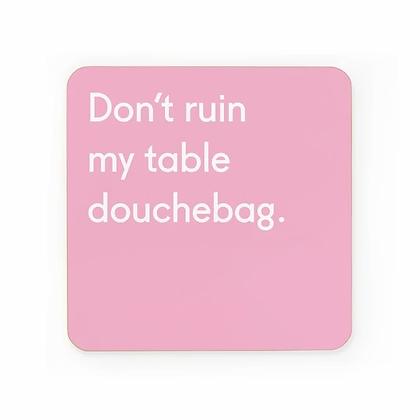 Coaster Douchebag
