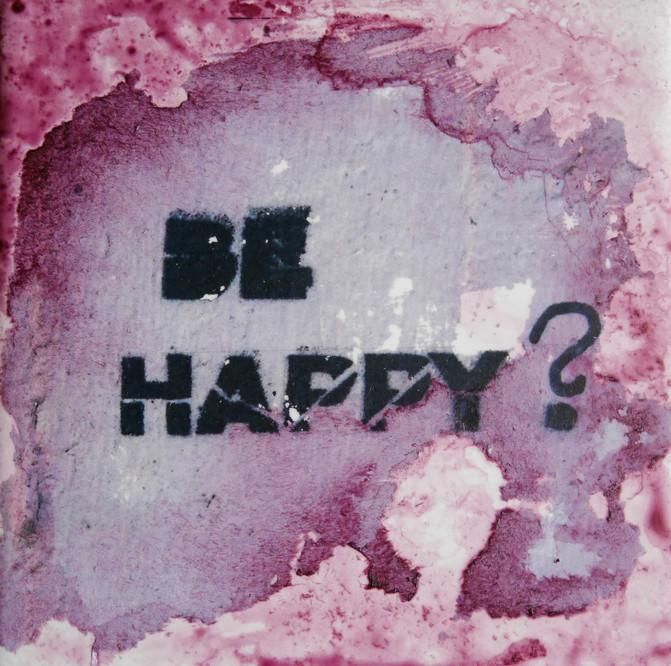 BE HAPPY?