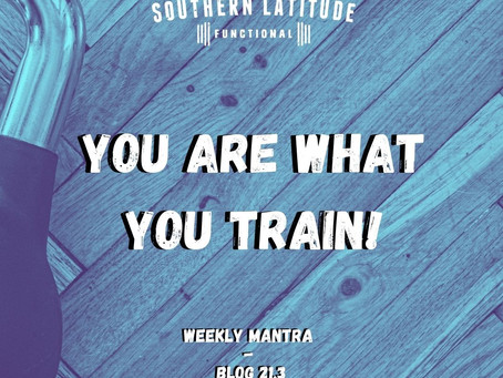 You are what you train!