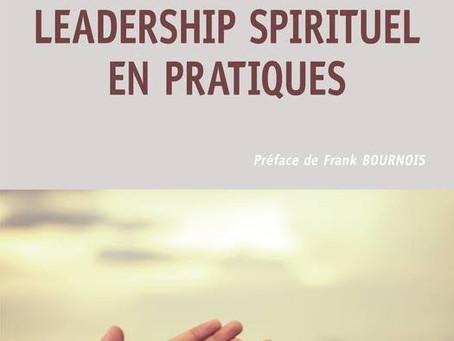 Juin 2021 : parution d'un ovni : LE LEADERSHIP SPIRITUEL EN PRATIQUES