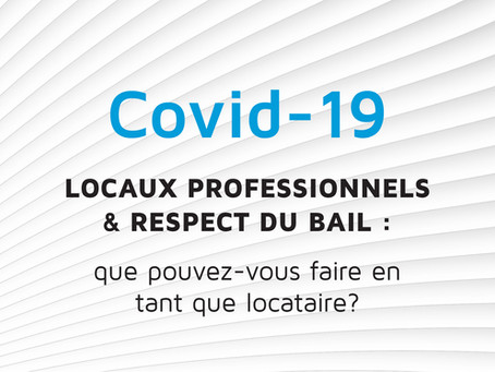 COVID-19 : LOCAUX PROFESSIONNELS & RESPECT DU BAIL : QUE POUVEZ-VOUS FAIRE EN TANT QUE LOCATAIRE?