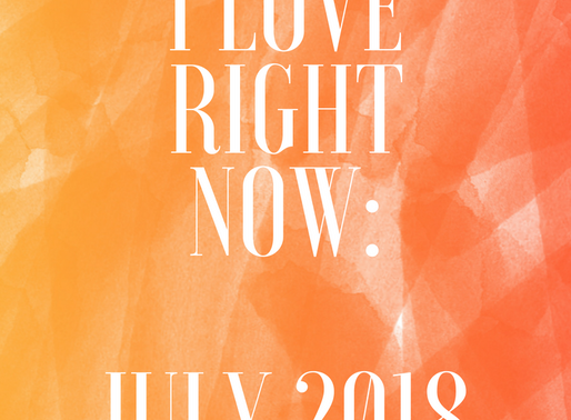 5 things i love right now (july 2018)
