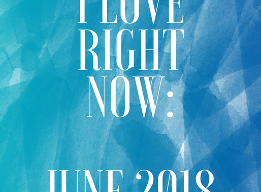 5 things I love right now (june 2018)