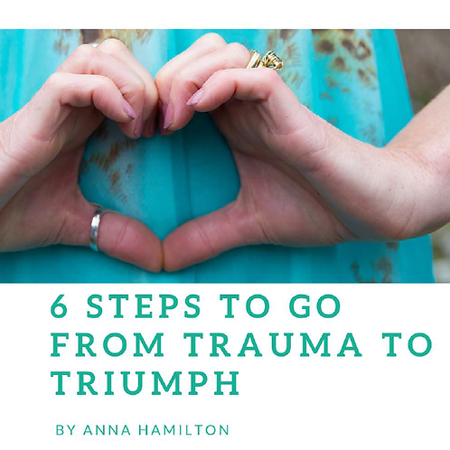 6 Step to go from Trauma to Triumph (download only)