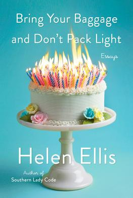 """Laurie's Pick: """"Bring Your Baggage and Don't Pack Light: Essays"""" by Helen Ellis"""