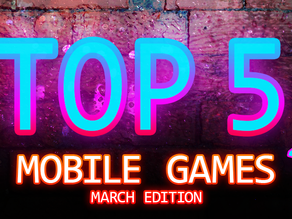 Our Top 5 Free Mobile Games (March 2021 Edition)