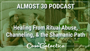 Healing from Ritual Abuse, Galactic Channeling and the Shamanic Path: Almost 30 Podcast