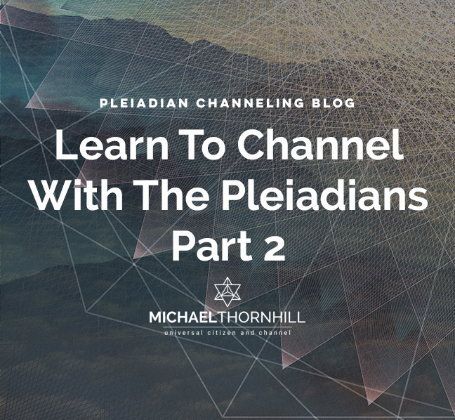 Pleiadian Channeling Blog - How I learned to channel the Pleiadians