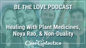 Be The Love Podcast: Healing with Plant Medicines, Noya Rao & Non-Duality