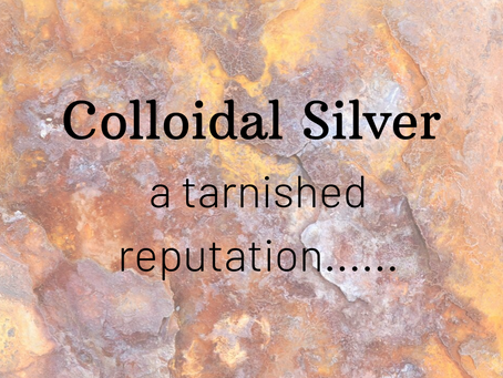 Colloidal Silver, is it safe?....a tarnished reputation