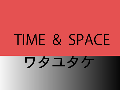 TIME&SPACE ワタユタケ
