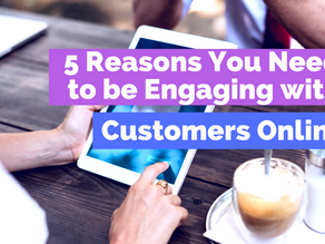 5 Reasons You Need to be Engaging with Customers Online