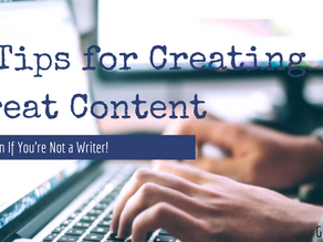 4 Valuable Tips for Creating Great Content If You're Not a Writer