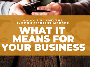 Google Fi and the T-Mobile-Sprint Merger: What it Means for Your Business