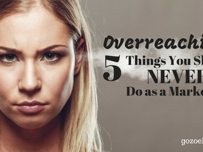 Overreaching: 5 Things You Should NEVER do as a Marketer!