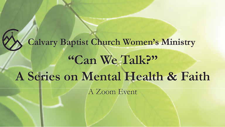 """""""Can We Talk?"""" Mental Health & Faith Series Week 2: """"Let's Talk About Depression, Anxiety and Trauma"""""""