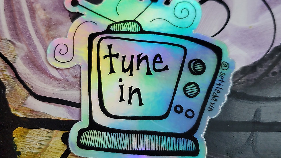 """Tune in"" Holographic Vinyl Sticker"