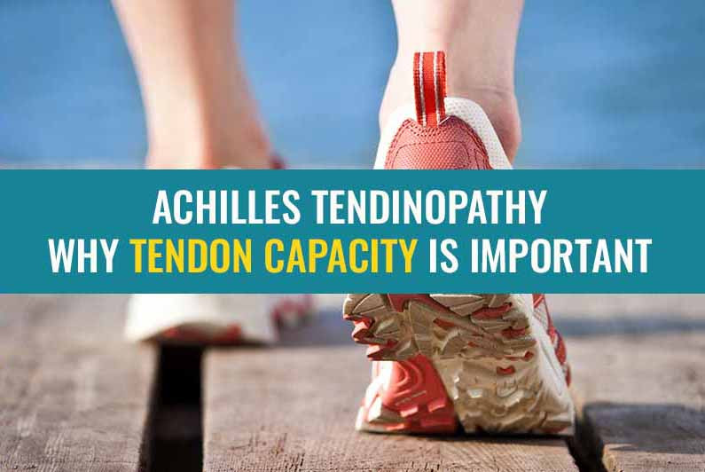 Achilles tendinopathy treatment - why understanding tendon capacity is important.