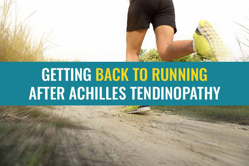 Top tips for getting back to running after Achilles tendinopathy / tendonitis
