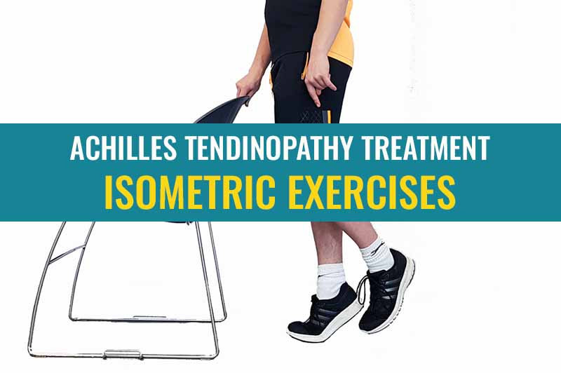 What type of exercise works for treating Achilles tendinopathy and why? - Isometric exercises