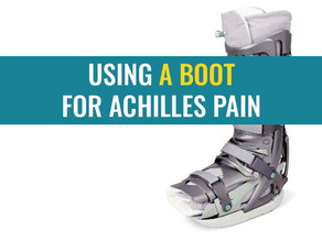 Using an orthopaedic boot for Achilles tendinopathy or pain