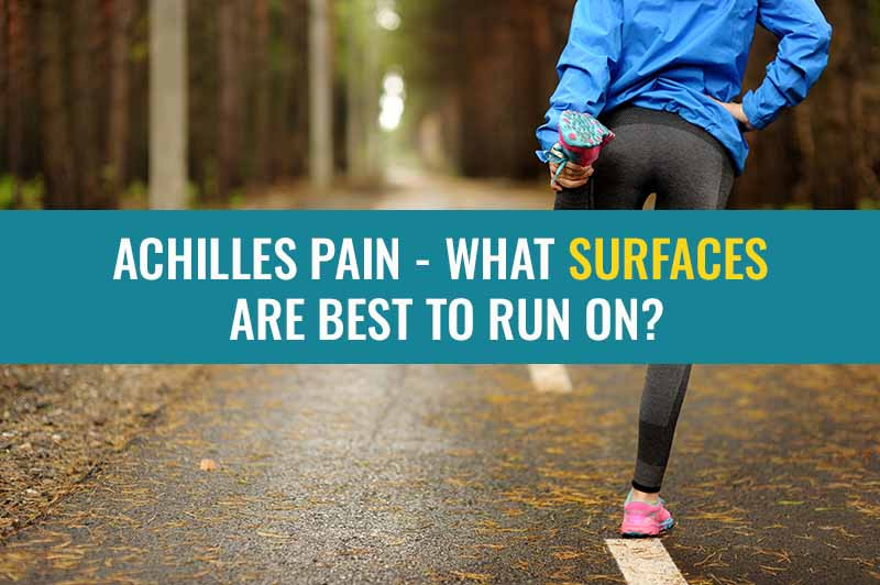 What surfaces are best to run on when you have Achilles tendinopathy or Achilles tendonitis?