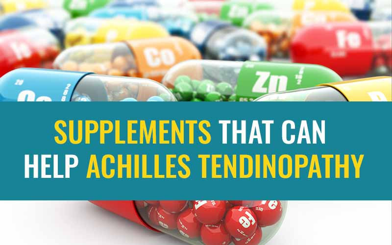 Supplements that can help achilles tendinopathy.