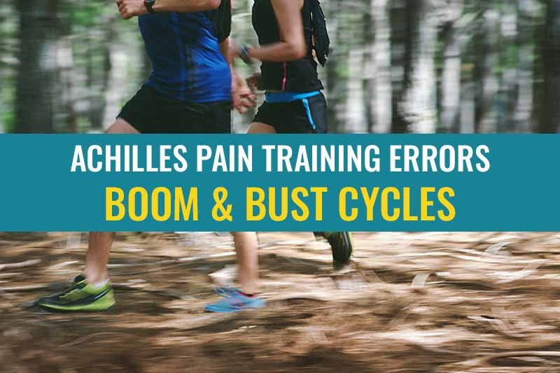 One of the most common running training errors that causes Achilles tendinopathy to continue is the Boom and Bust cycle