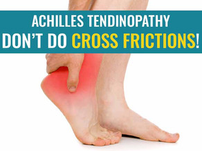 Don't do cross friction massage on your Achilles tendon!