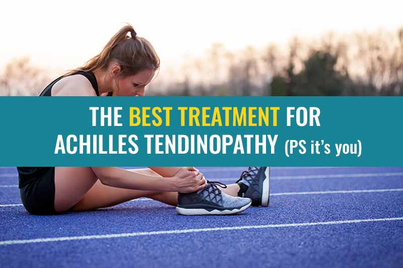 The Best Treatment for Achilles Tendinopathy | Treat My Achilles