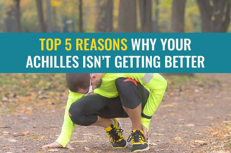 These are the top 5 reasons why your Achilles injury may not be getting better.