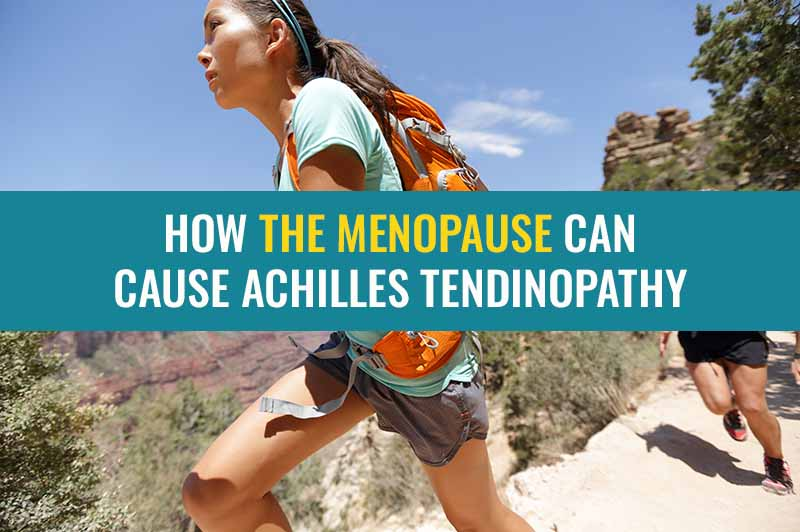 How the menopause can cause Achilles tendinopathy | Treat My Achilles