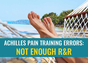 Achilles pain training errors: Not enough R & R