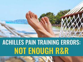 Achilles pain training errors: Not enough R & R