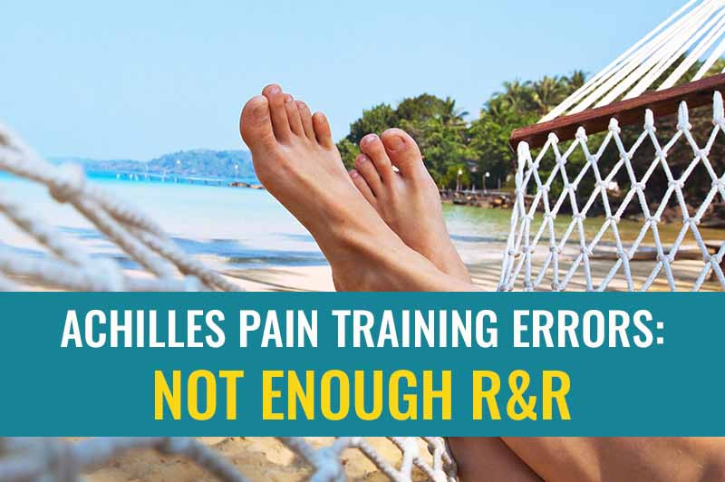 Not allowing enough Rest and Recovery in your training programme is a very common training error that can cause Achilles pain but also stop your Achilles tendon injury from recovering.