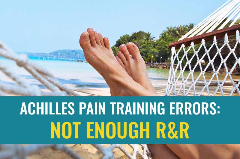 Achilles pain training errors: Not enough R & R | Treat My Achilles
