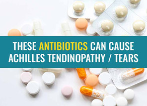 These antibiotics can cause Achilles Tendinitis and Tendon Rupture