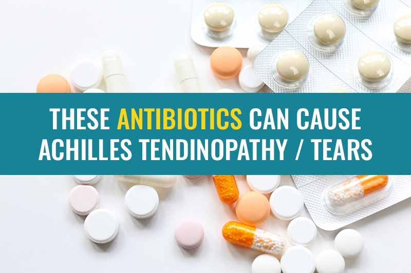 These antibiotics can cause Achilles Tendinitis and Tendon Rupture | Treat My Achilles