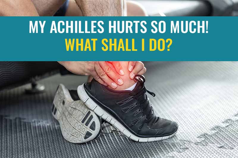 My Achilles hurts so much? What shall I do? | Treat My Achilles