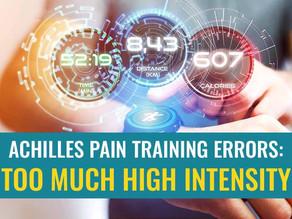 Achilles pain training errors: Too much high intensity training