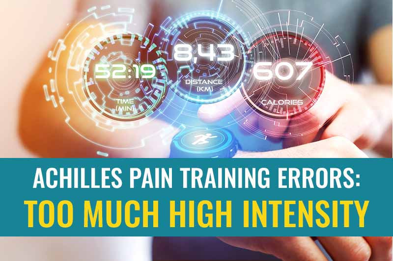Achilles pain training errors: Too much high intensity training