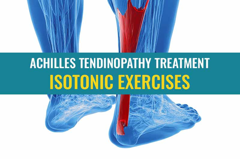 What type of exercise works for treating Achilles tendinopathy and why? - Isotonic exercises