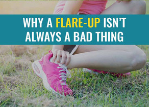Why a flare-up isn't always a bad thing