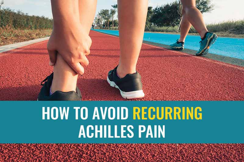 How to avoid recurring achilles pain from tendinitis or tendinopathy.