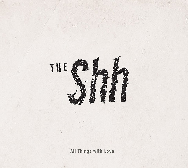 The Shh - All Things With Love, Album Cover