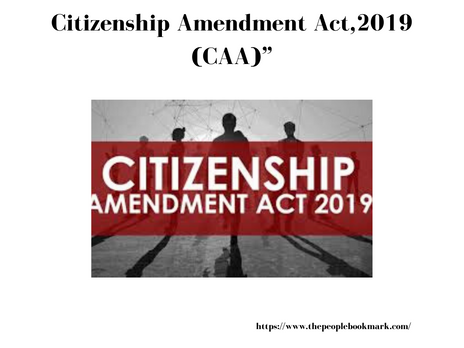 "DETAILED OVERVIEW OF THE ""The Citizenship Amendment Act,2019 (CAA)"""